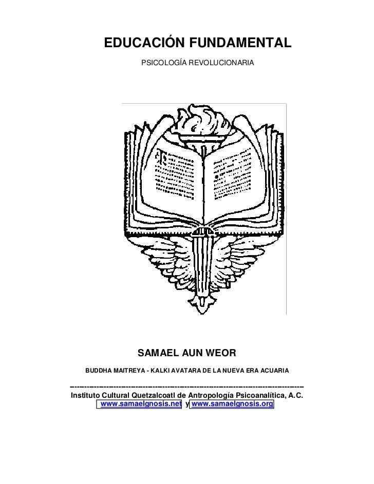 EDUCACIÓN FUNDAMENTAL                             PSICOLOGÍA REVOLUCIONARIA                           SAMAEL AUN WEOR     ...