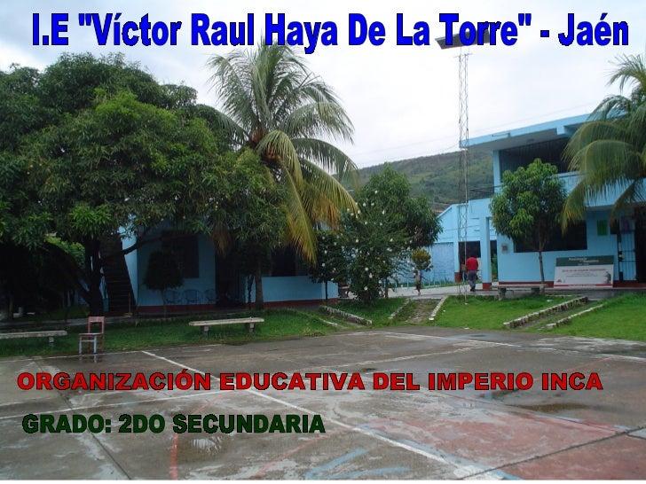 """ORGANIZACIÓN EDUCATIVA DEL IMPERIO INCA GRADO: 2DO SECUNDARIA I.E """"Víctor Raul Haya De La Torre"""" - Jaén"""