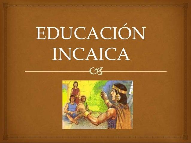 EDUCACIÓN INCAICA
