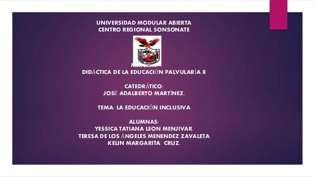 UNIVERSIDAD MODULAR ABIERTA CENTRO REGIONAL SONSONATE MATERIA: DIDÁCTICA DE LA EDUCACIÓN PALVULARÍA II CATEDRÁTICO: JOSÉ A...