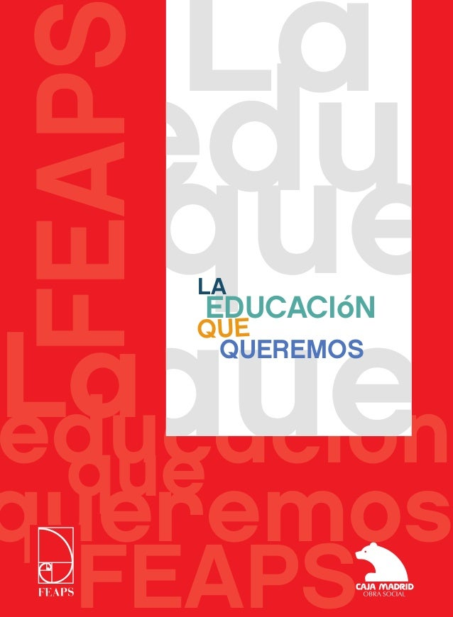 FEAPS  THE EDUCATIoN WE WANT LA EDUCACIóN QUE QUEREMOS  education we want FEAPS  the wan  FEAPS  La edu que Laque educació...