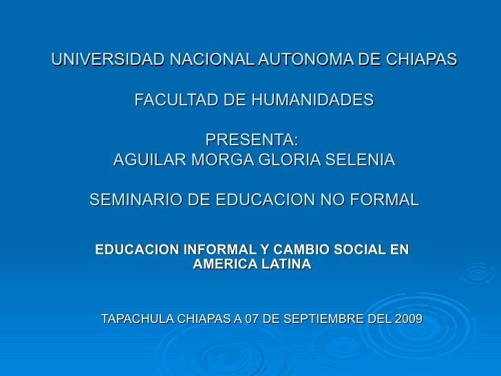 UNIVERSIDAD NACIONAL AUTONOMA DE CHIAPAS FACULTAD DE HUMANIDADES PRESENTA:  AGUILAR MORGA GLORIA SELENIA SEMINARIO DE EDUC...