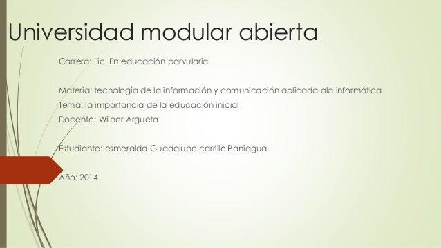 Universidad modular abierta Carrera: Lic. En educación parvularia Materia: tecnología de la información y comunicación apl...