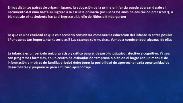 En los distintos países de origen hispano, la educación de la primera infancia puede abarcar desde el nacimiento del niño ...