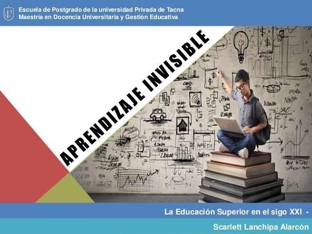 La Educaci�n Superior en el sigo XXI - Escuela de Postgrado de la universidad Privada de Tacna Maestr�a en Docencia Univer...
