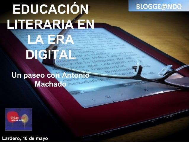 EDUCACIÓNLITERARIA ENLA ERADIGITALUn paseo con AntonioMachadoLardero, 10 de mayo