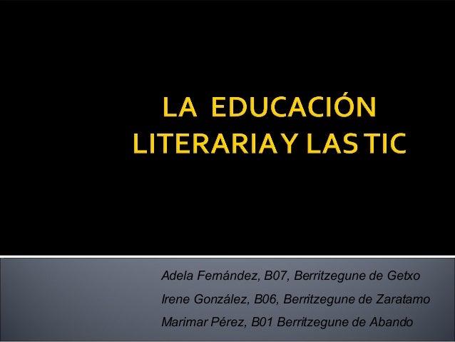 Adela Fernández, B07, Berritzegune de Getxo Irene González, B06, Berritzegune de Zaratamo Marimar Pérez, B01 Berritzegune ...