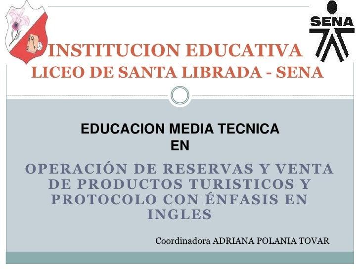 INSTITUCION EDUCATIVALICEO DE SANTA LIBRADA - SENA<br />EDUCACION MEDIA TECNICA<br />EN<br />OPERACIÓN DE RESERVAS Y VENTA...