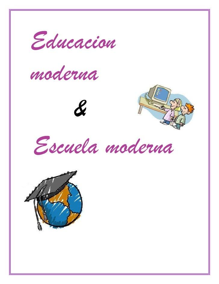 Educacionmoderna    &Escuela moderna