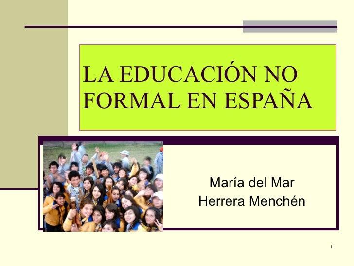 LA EDUCACIÓN NO FORMAL EN ESPAÑA María del Mar Herrera Menchén