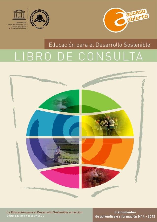 LIBRO DE CONSULTA Educación para el Desarrollo Sostenible La Educación para el Desarrollo Sostenible en acción Sector Educ...