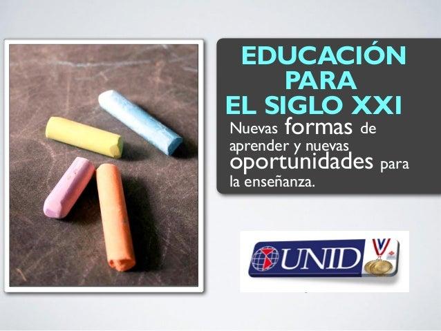 EDU PAR XXI. Nuevas for y nuevas o para la ens H h EDUCACIÓN PARA EL SIGLO XXI Nuevas formas de aprender y nuevas oportuni...