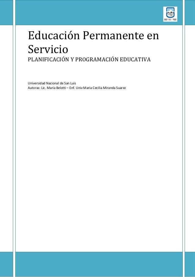 Educación Permanente enServicioPLANIFICACIÓN Y PROGRAMACIÓN EDUCATIVAUniversidad Nacional de San LuisAutoras: Lic. Maria B...