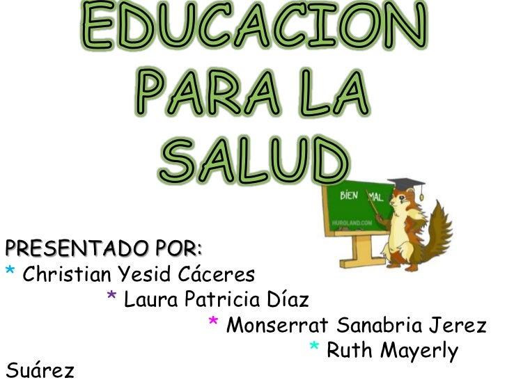 PRESENTADO POR:* Christian Yesid Cáceres           * Laura Patricia Díaz                     * Monserrat Sanabria Jerez   ...