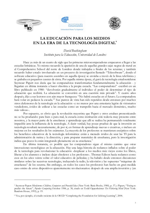 LA EDUCACIÓN PARA LOS MEDIOS EN LA ERA DE LA TECNOLOGÍA DIGITAL* David Buckingham Instituto para la Educación, Universidad...