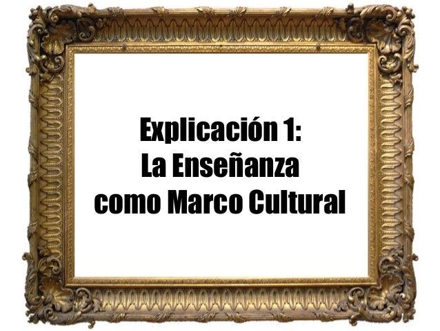 Explicación 1: La Enseñanza como Marco Cultural
