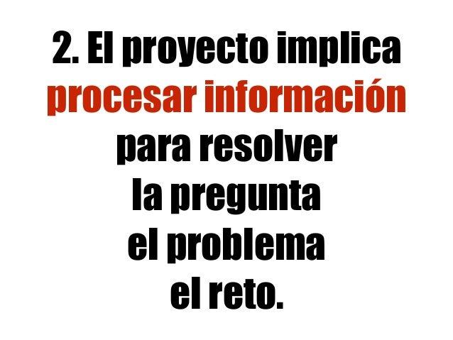 2. El proyecto implica procesar información para resolver la pregunta el problema el reto.