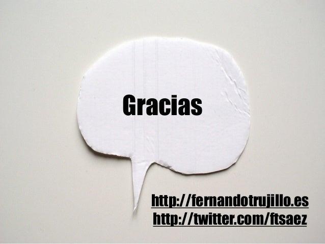 Gracias http://fernandotrujillo.es http://twitter.com/ftsaez