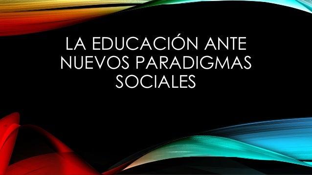 LA EDUCACIÓN ANTE NUEVOS PARADIGMAS SOCIALES