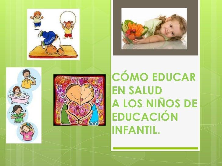 CÓMO EDUCAREN SALUDA LOS NIÑOS DEEDUCACIÓNINFANTIL.