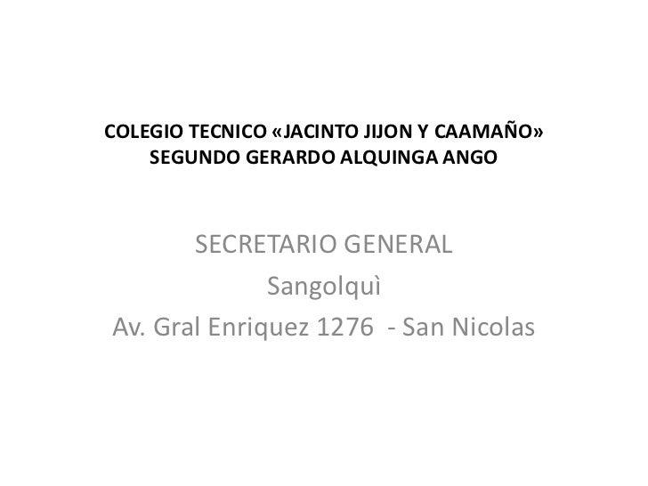 COLEGIO TECNICO «JACINTO JIJON Y CAAMAÑO»    SEGUNDO GERARDO ALQUINGA ANGO       SECRETARIO GENERAL              Sangolquì...