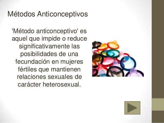 Métodos Anticonceptivos Método anticonceptivo es aquel que impide o reduce     significativamente las     posibilidades de...