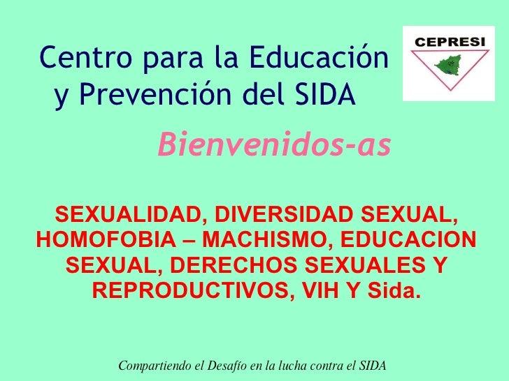 SEXUALIDAD, DIVERSIDAD SEXUAL, HOMOFOBIA – MACHISMO, EDUCACION SEXUAL, DERECHOS SEXUALES Y REPRODUCTIVOS, VIH Y Sida. Bien...