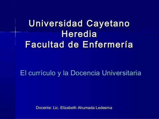 Universidad CayetanoUniversidad Cayetano HerediaHeredia Facultad de EnfermeríaFacultad de Enfermería El currículo y la Doc...