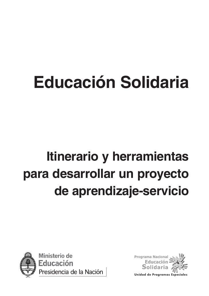 Educación Solidaria    Itinerario y herramientaspara desarrollar un proyecto      de aprendizaje-servicio                 ...