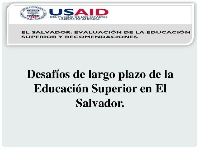 Desafíos de largo plazo de la Educación Superior en El Salvador.