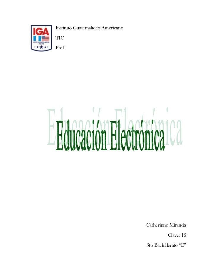lefttopInstituto Guatemalteco Americano<br />TIC<br />Prof.<br />Catherinne Miranda<br />Clave: 16 <br />5to Bachillerato ...