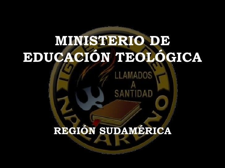 MINISTERIO DE EDUCACIÓN TEOLÓGICA REGIÓN SUDAMÉRICA