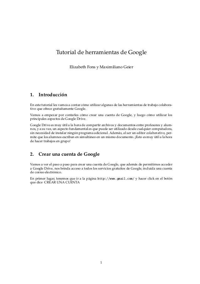 Tutorial de herramientas de Google Elizabeth Fons y Maximiliano Geier 1. Introducci´on En este tutorial les vamos a contar...