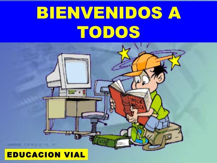 BIENVENIDOS A         TODOSEDUCACION VIAL
