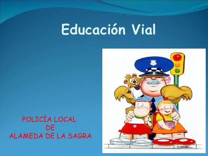 Educación Vial   POLICÍA LOCAL         DEALAMEDA DE LA SAGRA