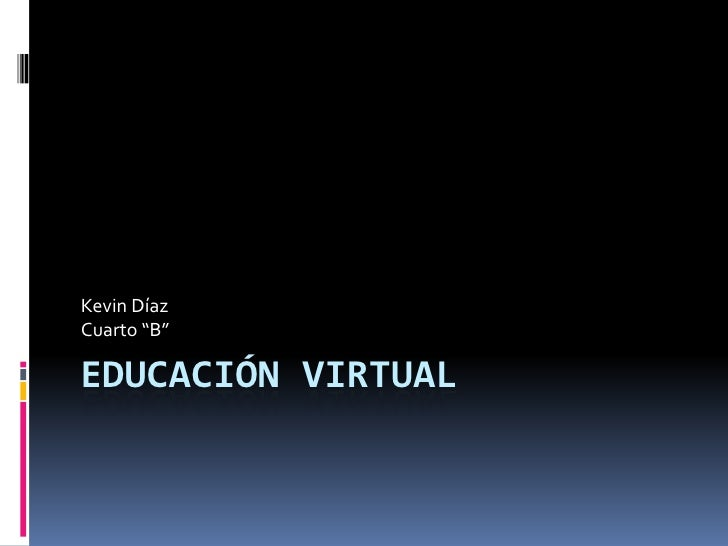 "Kevin Díaz Cuarto ""B""  EDUCACIÓN VIRTUAL"
