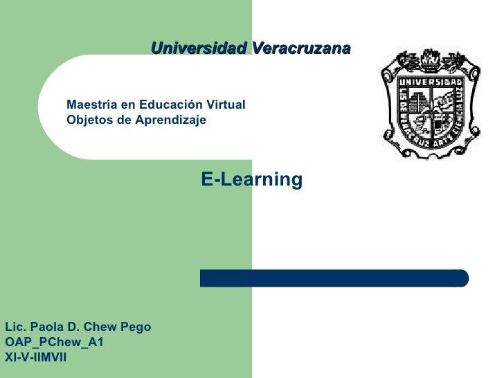 Universidad Veracruzana Maestría en Educación Virtual Objetos de Aprendizaje Lic. Paola D. Chew Pego  OAP_PChew_A1 XI-V-II...