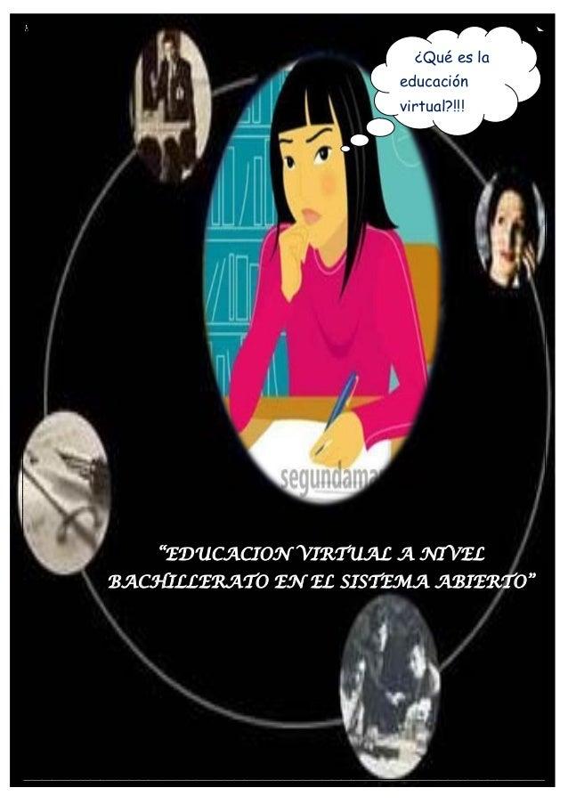 """1 """"EDUCACION VIRTUAL A NIVEL BACHILLERATO EN EL SISTEMA ABIERTO"""" ¿Qué es la educación virtual?!!!"""