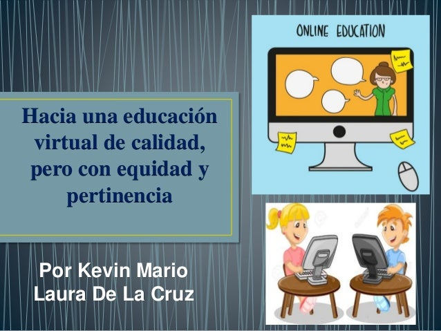 Por Kevin Mario Laura De La Cruz Hacia una educación virtual de calidad, pero con equidad y pertinencia