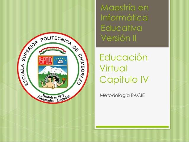 Maestría enInformáticaEducativaVersión IIEducaciónVirtualCapitulo IVMetodología PACIE