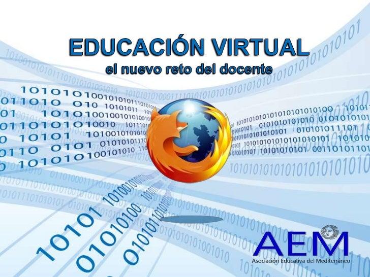 EDUCACIÓN VIRTUALel nuevo reto del docente<br />
