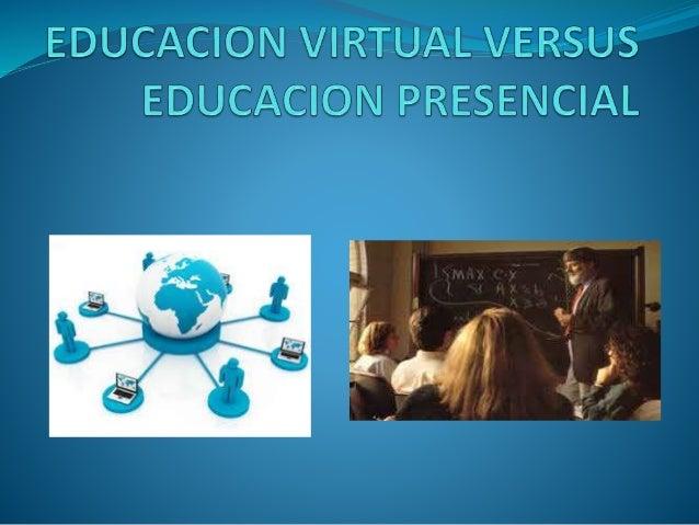 EDUCACION VIRTUAL VERSUS EDUCACION  PRESENCIAL  LINA MARCELA FLOREZ  PROFESOR: CLAUDIA VICTORIA QUINTERO  GARCIA  FUNDACIO...