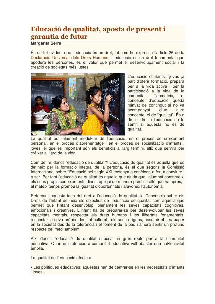 Educació de qualitat, aposta de present i garantia de futur Margarita Serra  És un fet evident que l'educació és un dret, ...