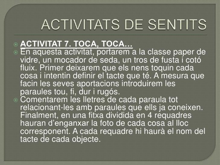 Identificació i discriminació de sons diferents. </li></li></ul><li>ACTIVITAT DE SENTITS P4<br /><ul><li>OBJECTIUS: