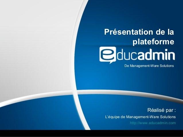 Présentation de la plateforme De Management-Ware Solutions Réalisé par : L'équipe de Management-Ware Solutions http://www....