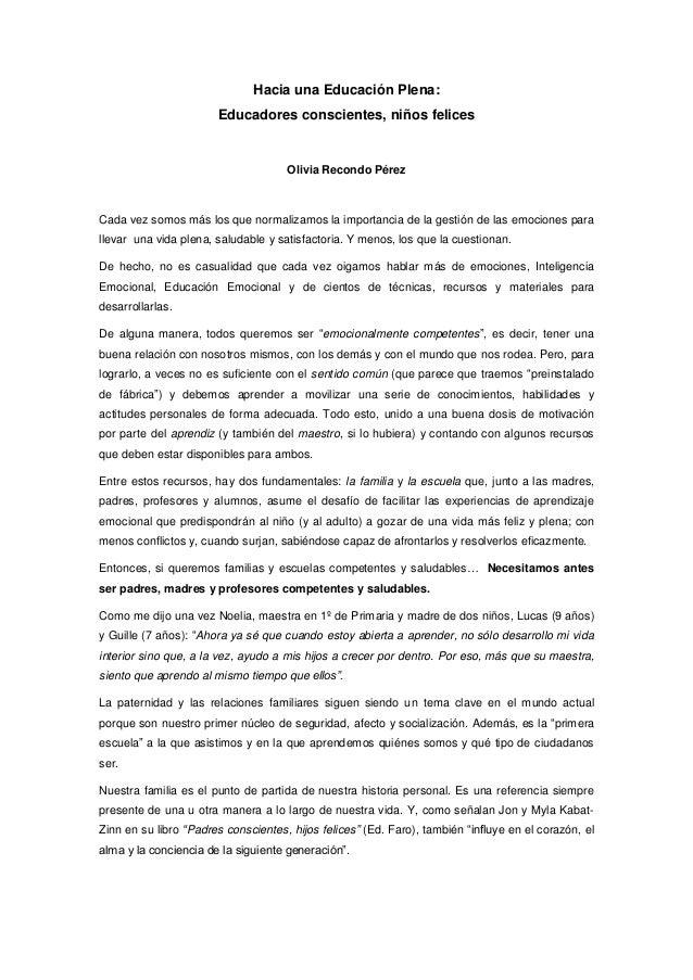 Hacia una Educación Plena: Educadores conscientes, niños felices Olivia Recondo Pérez Cada vez somos más los que normaliza...