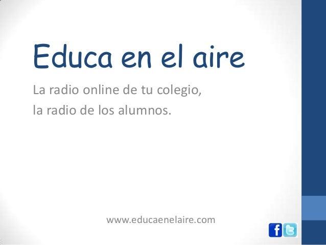 Educa en el aire La radio online de tu colegio, la radio de los alumnos.  www.educaenelaire.com