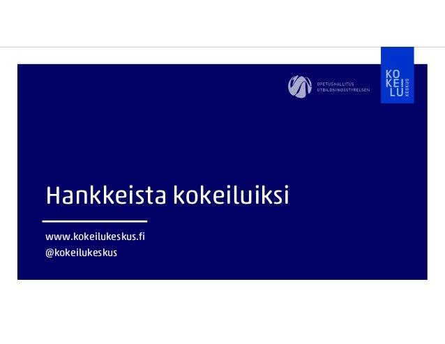 Hankkeista kokeiluiksi www.kokeilukeskus.fi @kokeilukeskus