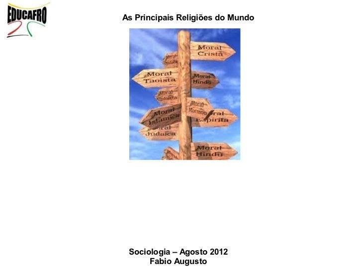 As Principais Religiões do Mundo Sociologia – Agosto 2012      Fabio Augusto