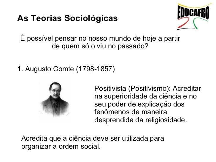 As Teorias SociológicasÉ possível pensar no nosso mundo de hoje a partir         de quem só o viu no passado?1. Augusto Co...